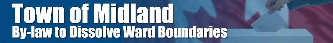 Town of Midland - By-law to Dissolve Ward Boundaries banner